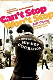 Chang, Jeff: Can't Stop Won't Stop : A History of the Hip-Hop Generation