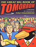 Tom Tomorrow: The Great Big Book of Tomorrow: A Treasury of Cartoons