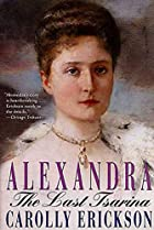 Alexandra: The Last Tsarina by Carolly…