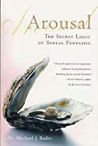 Arousal: The Secret Logic of Sexual…