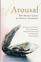 Arousal: The Secret Logic of Sexual…