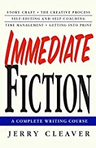 Immediate Fiction: A Complete Writing Course…