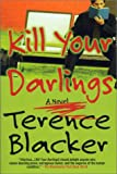 Blacker, Terence: Kill Your Darlings: A Novel