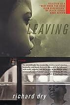 Leaving: A Novel by Richard Dry