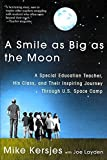 Layden, Joe: A Smile As Big As the Moon: A Special Education Teacher, His Class, and Their Inspiring Journey Through U. S. Space Camp