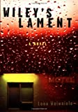 Waiwaiole, Lono: Wiley&#39;s Lament : A Novel