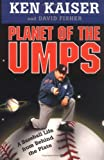 Kaiser, Ken: Planet of the Umps : A Baseball Life from Behind the Plate