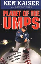 Planet of the Umps: A Baseball Life from…
