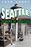 Moody, Fred: Seattle and the Demons of Ambition: A Love Story