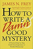 How to Write a Damn Good Mystery: A…