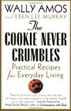 Amos, Wally: The Cookie Never Crumbles: Practical Recipes for Everyday Living