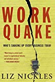 Nickles, Liz: Work Quake : Who&#39;s Shaking up Every Business Today
