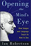 Robertson, Ian: Opening the Mind's Eye : How Images and Language Teach Us How to See