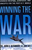 Alexander Ph.D., John B.: Winning the War: Advanced Weapons, Strategies, and Concepts for the Post-9/11 World