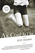 As Cool As I Am: A Novel by Pete Fromm