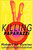 Eversz, Robert M.: Killing Paparazzi
