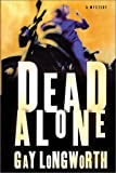 Longworth, Gay: Dead Alone : A Mystery