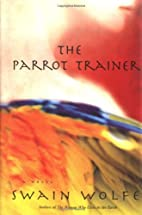 The Parrot Trainer by Swain Wolfe