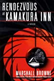 Browne, Marshall: Rendezvous at Kamakura Inn: A Thriller (Thomas Dunne Books)