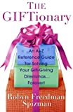 Spizman, Robyn Freedman: The Giftionary: An A-Z Reference Guide for Solving Your Gift-Giving Dilemmas . . . Forever!