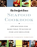 Fabricant, Florence: The New York Times Seafood Cookbook: 250 Recipes for More Than 70 Kinds of Fish and Shellfish