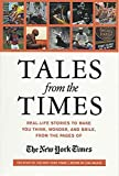 The New York Times: Tales from the Times: Real-Life Stories to Make You Think, Wonder, and Smile, from the Pages of The New York Times