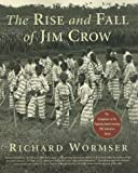 Wormser, Richard: The Rise and Fall of Jim Crow