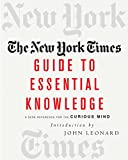 New York Times Staff: The New York Times Guide to Essential Knowledge: A Desk Reference for the Curious Mind