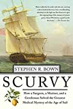 Bown, Stephen: Scurvy: How A Surgeon, A Mariner, And A Gentlemen Solved The Greatest Medical Mystery Of The Age Of Sail