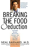 Barnard, Neal: Breaking the Food Seduction: The Hidden Reasons Behind Food Cravings---And 7 Steps to End Them Naturally