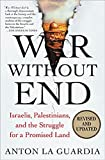 LA Guardia, Anton: War Without End: Israelis, Palestinians, and the Struggle for a Promised Land
