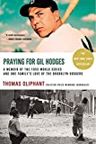 Oliphant, Thomas: Praying for Gil Hodges: A Memoir of the 1955 World Series and One Family's Love of the Brooklyn Dodgers