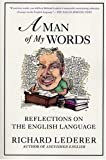 Lederer, Richard: A Man of My Words: Reflections on the English Language