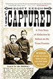 Scott Zesch: The Captured: A True Story of Abduction by Indians on the Texas Frontier