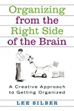 Silber, Lee T.: Organizing From The Right Side Of The Brain: A Creative Approach To Getting Organized
