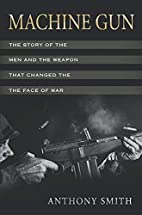 Machine Gun: The Story of the Men and the…