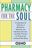 Osho: Pharmacy for the Soul: A Comprehensive Collection of Meditations, Relaxation and Awareness Exercises, and Other Practices for Physical and Emotional Well-Being