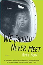We Should Never Meet: Stories by Aimee Phan