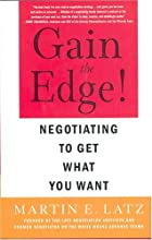Gain the Edge!: Negotiating to Get What You…