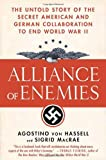 Von Hassell, Agostino: Alliance of Enemies: The Untold Story of the Secret American And German Collaboration to End World War II