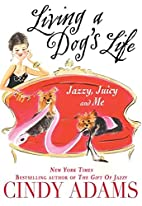 Living a Dog's Life, Jazzy, Juicy, and Me by…
