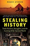 ATWOOD, ROGER: Stealing History: Tomb Raiders, Smugglers, And the Looting of the Ancient World
