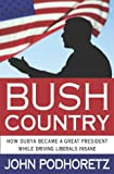Podhoretz, John: Bush Country: How Dubya Became a Great President While Driving Liberals Insane
