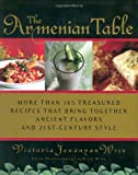 Wise, Victoria: The Armenian Table: More than 165 Treasured Recipes that Bring Together Ancient Flavors and 21st-Century Style