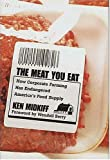 Midkiff, Ken: The Meat You Eat: How Corporate Farming Has Endangered America&#39;s Food Supply