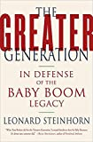 Steinhorn, Leonard: The Greater Generation: In Defense of the Baby Boom Legacy