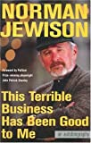 Jewison, Norman: This Terrible Business Has Been Good to Me: An Autobiography