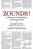 Aragones, Sergio: Zounds!: A Browser&#39;s Dictionary Of Interjections
