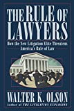 Olson, Walter K.: The Rule of Lawyers: How the New Litigation Elite Threatens America's Rule of Law