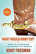 What Would Kinky Do?: How to Unscrew a…